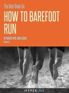 The Best Book On How To Barefoot Run by Charlie Reid
