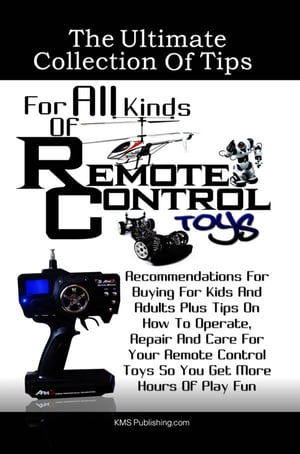 The Ultimate Collection Of Tips For All Kinds Of Remote Control Toys Recommendations For Buying For Kids And Adults Plus Tips On How To Operate,  Repai