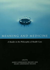 Meaning and Medicine: A Reader in the Philosophy of Health Care