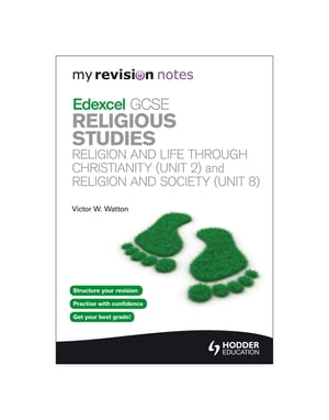 My Revision Notes: Edexcel GCSE Religious Studies Religion and Life through Christianity (Unit 2) and Religion and Society (Unit 8)