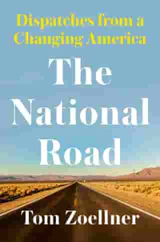 The National Road: Dispatches From a Changing America by Tom Zoellner