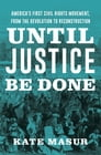 Until Justice Be Done: The Struggle Between States Rights and Racial Equality, from the Revolution to Reconstruction Cover Image