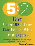 5 2 Diet: Under 300 Calories: Core Recipes With WW Pints +