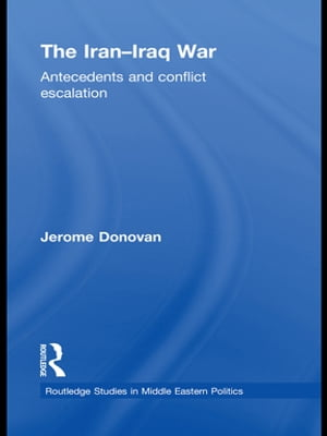 The Iran-Iraq War Antecedents and Conflict Escalation