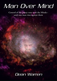 Man Over Mind: Control of the galaxy rests with the Minds--until one man rises against them.