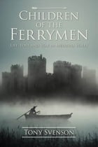 Children of the Ferrymen: Life, Love and War in Medieval Wales by Tony Svenson