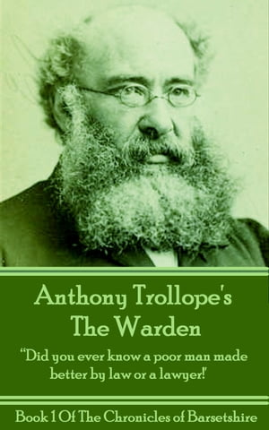 """The Warden (Book 1): """"Did you ever know a poor man made better by law or a lawyer"""""""" by Anthony Trollope"""