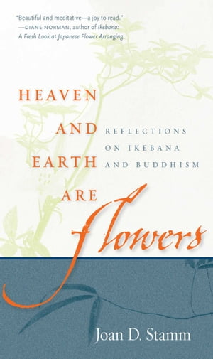 Heaven and Earth Are Flowers Reflections on Ikebana and Buddhism