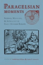 Paracelsian Moments: Science, Medicine, and Astrology in Early Modern Europe by Gerhild Scholz Williams