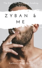 Zyban & Me: The Diary Of How I Quit Smoking In 17 Days by Anthony Neal Macri