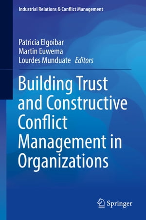 Building Trust and Constructive Conflict Management in Organizations by Patricia Elgoibar