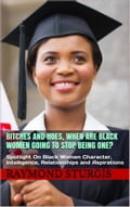 Bitches and Hoes: When Are Black Women Going to Stop Being One? f427dee2-dd4b-4a94-9a0a-dd2d1d7c826a