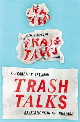 Book Trash Talks: Revelations in the Rubbish by Elizabeth V. Spelman