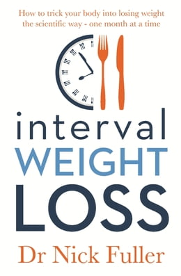 Book Interval Weight Loss: How to Trick Your Body into Losing Weight the Scientific Way – One Month at a… by Nick Fuller