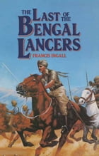 The Last of the Bengal Lancers by Francis Ingall