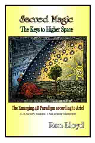 Sacred Magic - The Keys to Higher Space: The Emerging 4D Paradigm According to Ariel