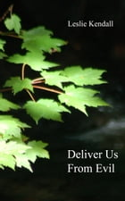 Deliver Us From Evil... by Leslie Kendall