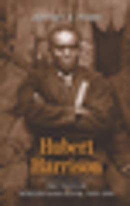 Book Hubert Harrison: The Voice of Harlem Radicalism, 1883-1918 by Jeffrey B Perry