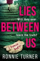 Lies Between Us: a tense psychological thriller with a twist you won't see coming by Ronnie Turner