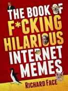 The Book of F*cking Hilarious Internet Memes by Richard Face