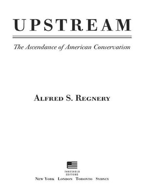 Upstream The Ascendance of American Conservatism