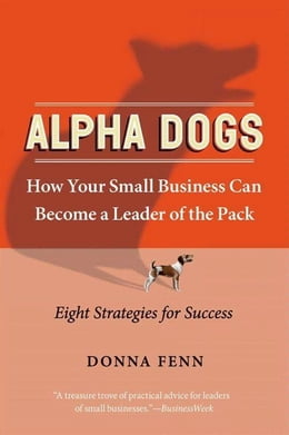 Book Alpha Dogs: How Your Small Business Can Become a Leader of the Pack by Donna Fenn