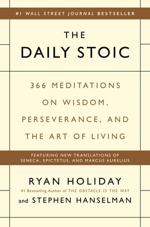 The Daily Stoic: 366 Meditations on Wisdom, Perseverance, and the Art of Living by Ryan Holiday