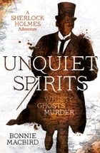 Unquiet Spirits: Whisky, Ghosts, Adventure (A Sherlock Holmes Adventure) Cover Image