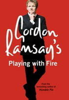 Gordon Ramsay's Playing with Fire by Gordon Ramsay