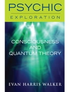 Consciousess and Quantum Theory by Evan Harris Walker