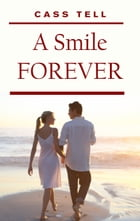 A Smile Forever - A Novella and Short Stories by Cass Tell