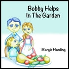Bobby Helps In The Garden by Margie Harding