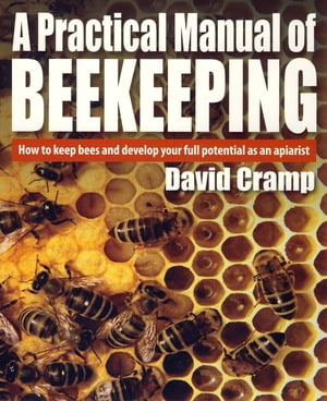 A Practical Manual Of Beekeeping How to Keep Bees and Develop Your Full Potential as an Apiarist