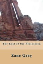 The Last of the Plainsmen (Illustrated Edition) by Zane Grey