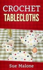 Crochet Tablecloths by Sue Malone