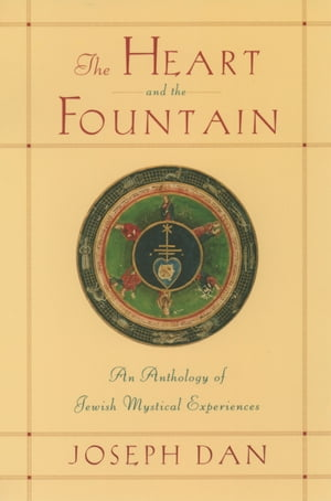 The Heart and the Fountain An Anthology of Jewish Mystical Experiences