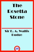 The Rosetta Stone (Illustrated) by Sir E. A. Wallis Budge