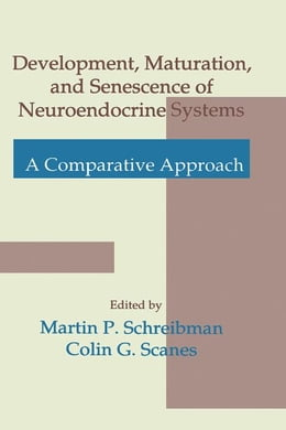 Book Development, Maturation, and Senescence of Neuroendocrine Systems: A Comparative Approach by Scanes, Colin