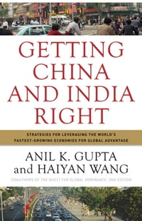 Getting China and India Right: Strategies for Leveraging the World's Fastest Growing Economies for…