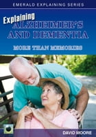 Explaining Alzheimer's And Dementia by David Moore