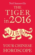 The Tiger in 2016: Your Chinese Horoscope by Neil Somerville