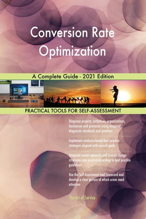 Conversion Rate Optimization A Complete Guide - 2021 Edition by Gerardus Blokdyk