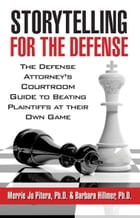 Storytelling for the Defense: Defense Attorney's Courtroom Guide to Beating Plaintiffs At Their Own Game by Merrie Jo Pitera