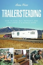 Trailersteading: How to Find, Buy, Retrofit, and Live Large in a Mobile Home: Modern Simplicity, #2