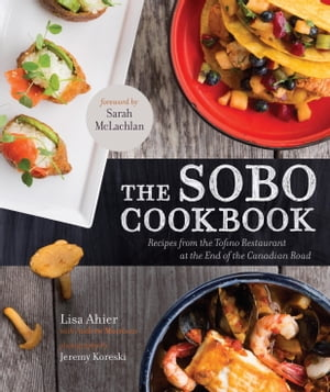 The Sobo Cookbook Fresh Food Inspired by Texas to Tofino