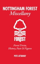 Nottingham Forest Miscellany: Forest Trivia, History, Facts & Figures by Pete Attaway