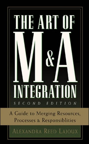 The Art of M&A Integration 2nd Ed A Guide to Merging Resources,  Processes, and Responsibilties
