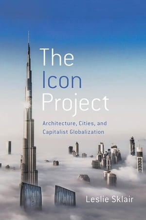 The Icon Project Architecture,  Cities,  and Capitalist Globalization