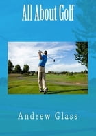 All About Golf by Andrew Glass