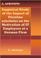Empirical Study of the Impact of Flexitime schedules on the Motivation of IT Employees at a German Firm by A. Afritopic